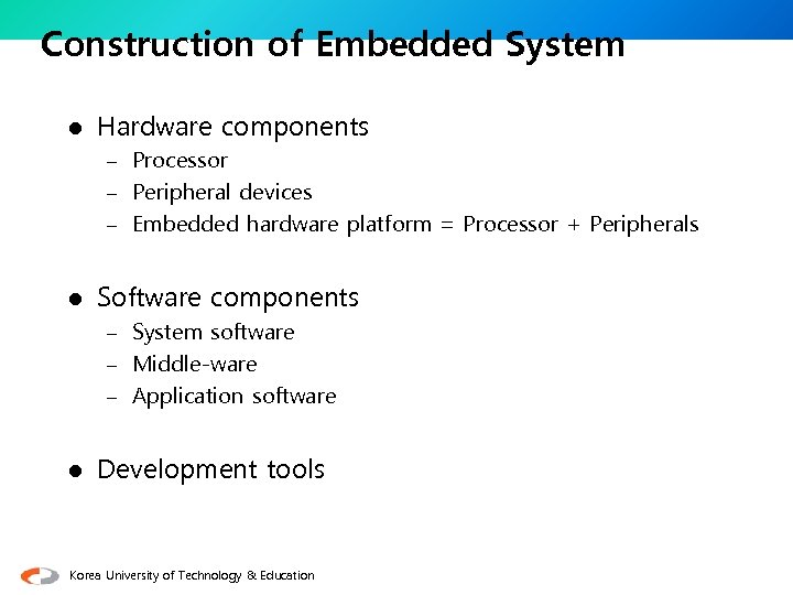 Construction of Embedded System l Hardware components – Processor – Peripheral devices – Embedded