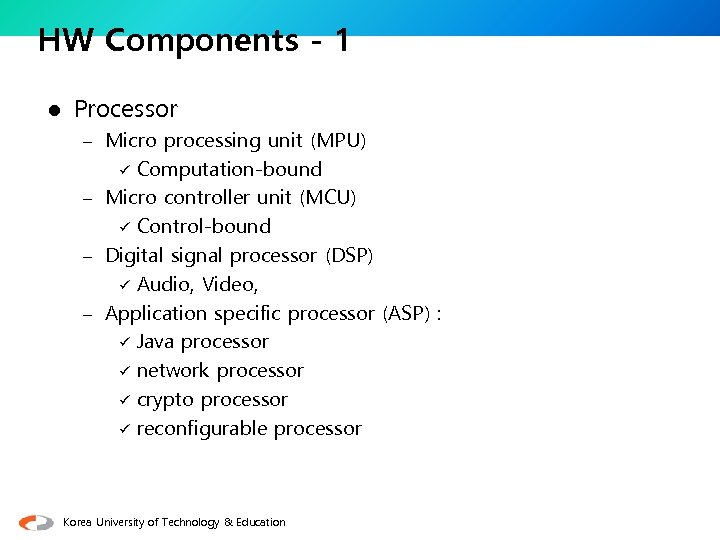 HW Components - 1 l Processor – Micro processing unit (MPU) Computation-bound – Micro