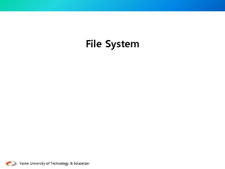 File System Korea University of Technology & Education