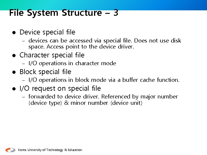 File System Structure – 3 l Device special file – devices can be accessed
