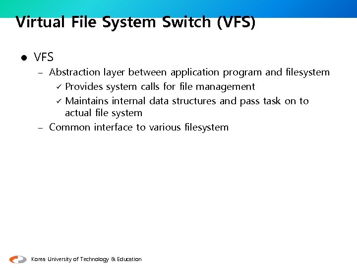 Virtual File System Switch (VFS) l VFS – Abstraction layer between application program and
