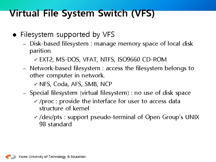 Virtual File System Switch (VFS) l Filesystem supported by VFS – Disk-based filesystem :