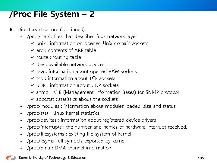 /Proc File System – 2 l Directory structure (continued) • /proc/net/ : files that