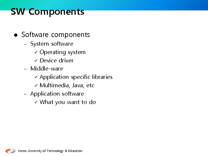 SW Components l Software components – System software Operating system ü Device driver –