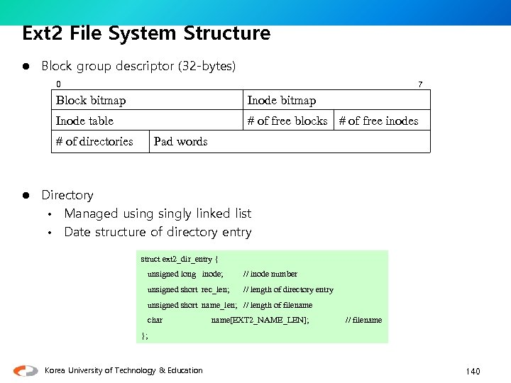 Ext 2 File System Structure l Block group descriptor (32 -bytes) 0 7 Block