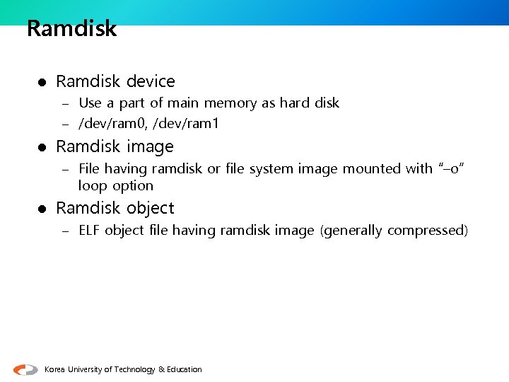 Ramdisk l Ramdisk device – Use a part of main memory as hard disk