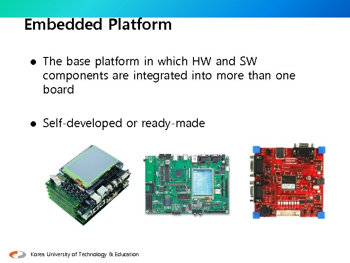 Embedded Platform l The base platform in which HW and SW components are integrated