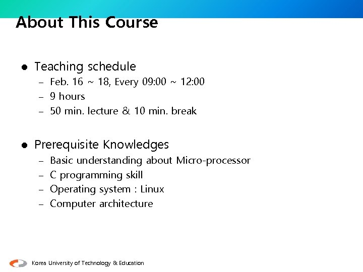 About This Course l Teaching schedule – Feb. 16 ~ 18, Every 09: 00