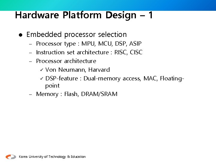 Hardware Platform Design – 1 l Embedded processor selection – Processor type : MPU,