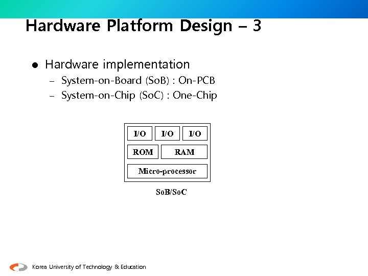 Hardware Platform Design – 3 l Hardware implementation – System-on-Board (So. B) : On-PCB