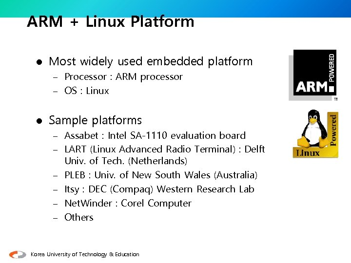 ARM + Linux Platform l Most widely used embedded platform – Processor : ARM