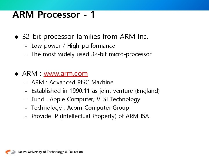 ARM Processor - 1 l 32 -bit processor families from ARM Inc. – Low-power
