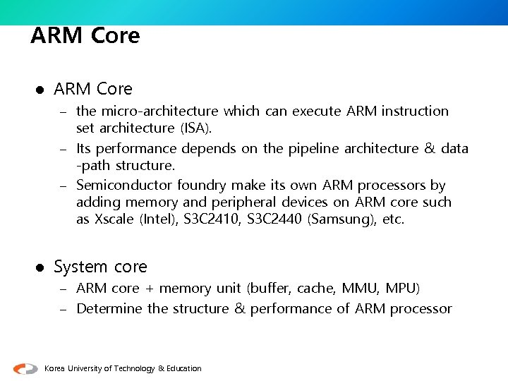 ARM Core l ARM Core – the micro-architecture which can execute ARM instruction set