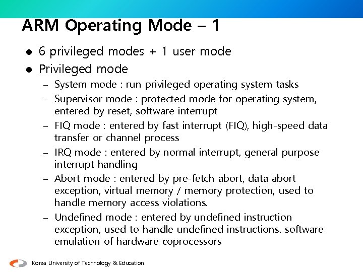 ARM Operating Mode – 1 6 privileged modes + 1 user mode l Privileged