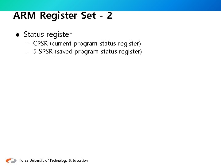 ARM Register Set - 2 l Status register – CPSR (current program status register)