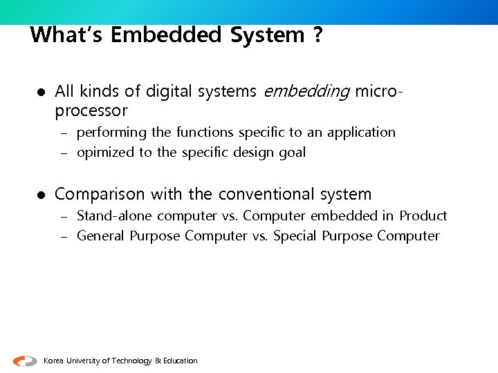 What's Embedded System ? l All kinds of digital systems embedding microprocessor – performing