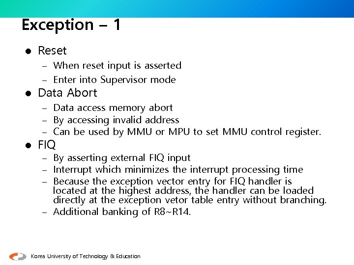 Exception – 1 l Reset – When reset input is asserted – Enter into