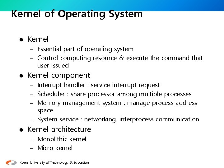 Kernel of Operating System l Kernel – Essential part of operating system – Control