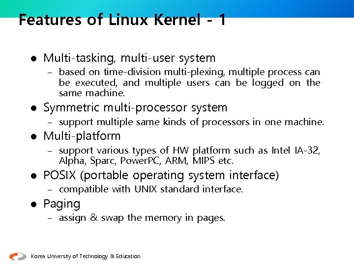 Features of Linux Kernel - 1 l Multi-tasking, multi-user system – based on time-division