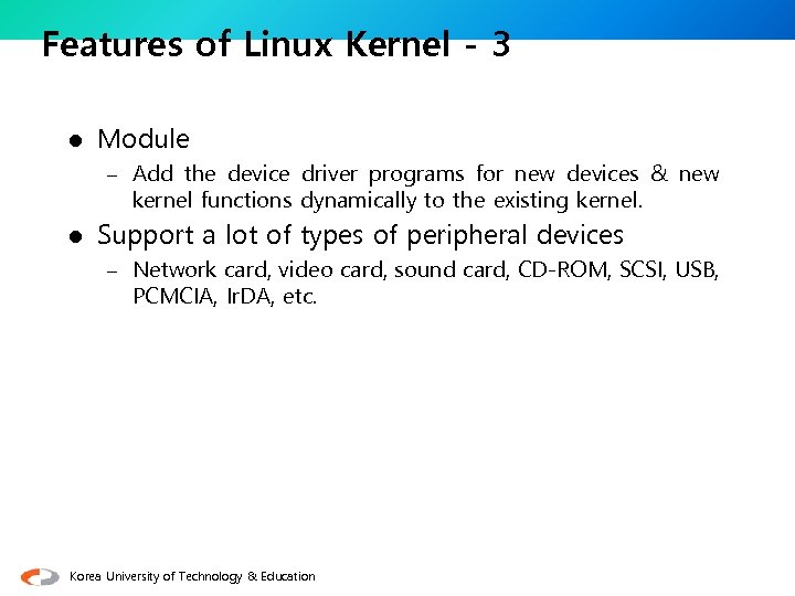 Features of Linux Kernel - 3 l Module – Add the device driver programs
