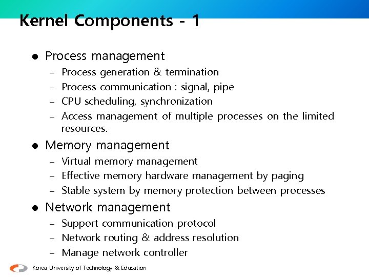 Kernel Components - 1 l Process management – Process generation & termination – Process