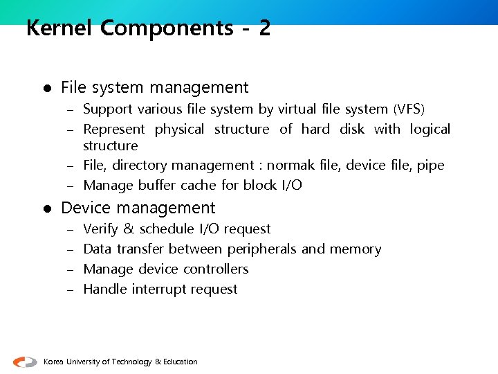 Kernel Components - 2 l File system management – Support various file system by