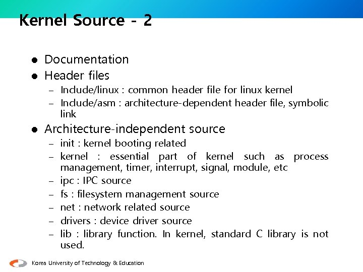Kernel Source - 2 Documentation l Header files l – Include/linux : common header