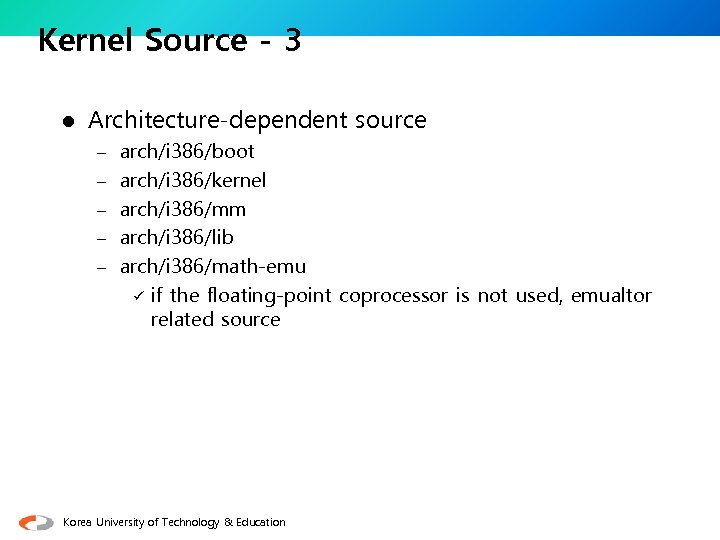 Kernel Source - 3 l Architecture-dependent source – arch/i 386/boot – arch/i 386/kernel –