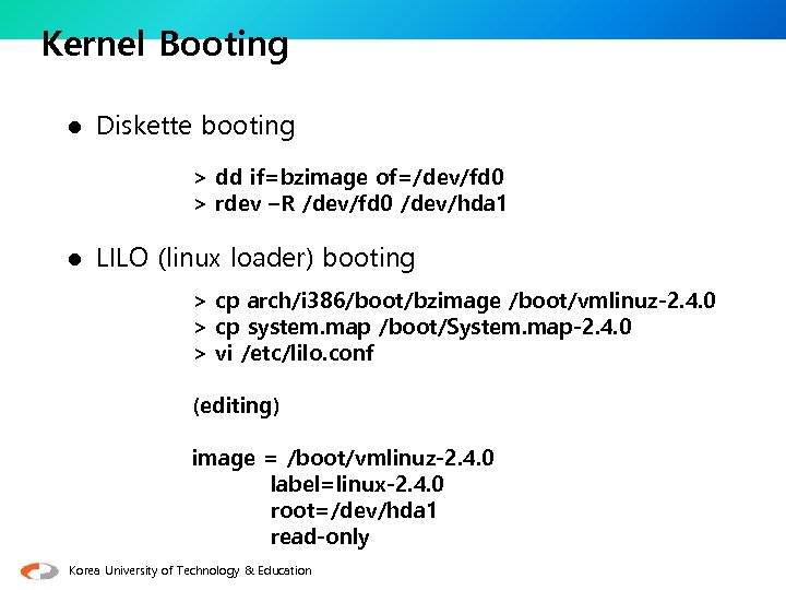 Kernel Booting l Diskette booting > dd if=bzimage of=/dev/fd 0 > rdev –R /dev/fd