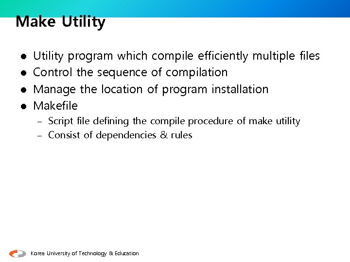 Make Utility program which compile efficiently multiple files l Control the sequence of compilation