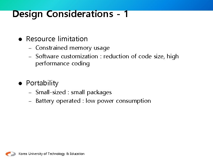 Design Considerations - 1 l Resource limitation – Constrained memory usage – Software customization