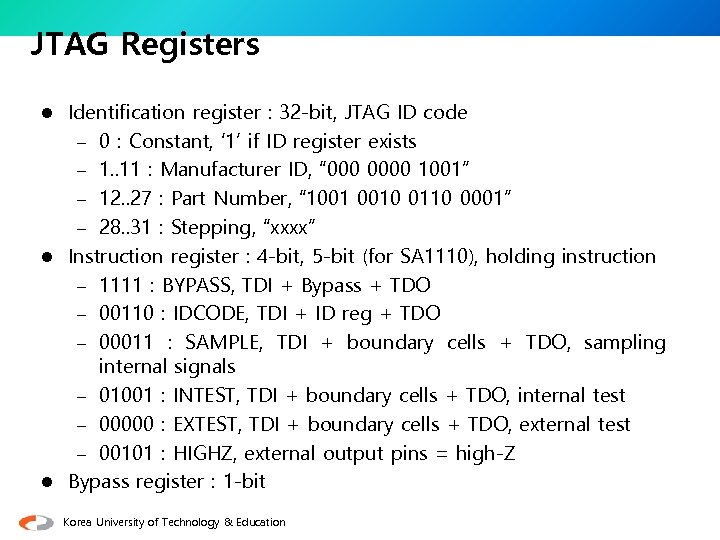 JTAG Registers Identification register : 32 -bit, JTAG ID code – 0 : Constant,