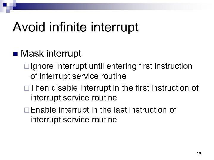 Avoid infinite interrupt n Mask interrupt ¨ Ignore interrupt until entering first instruction of