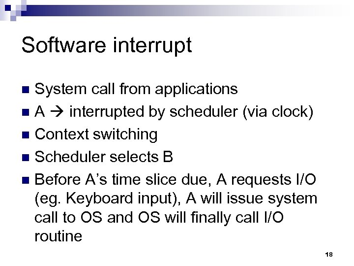 Software interrupt System call from applications n A interrupted by scheduler (via clock) n