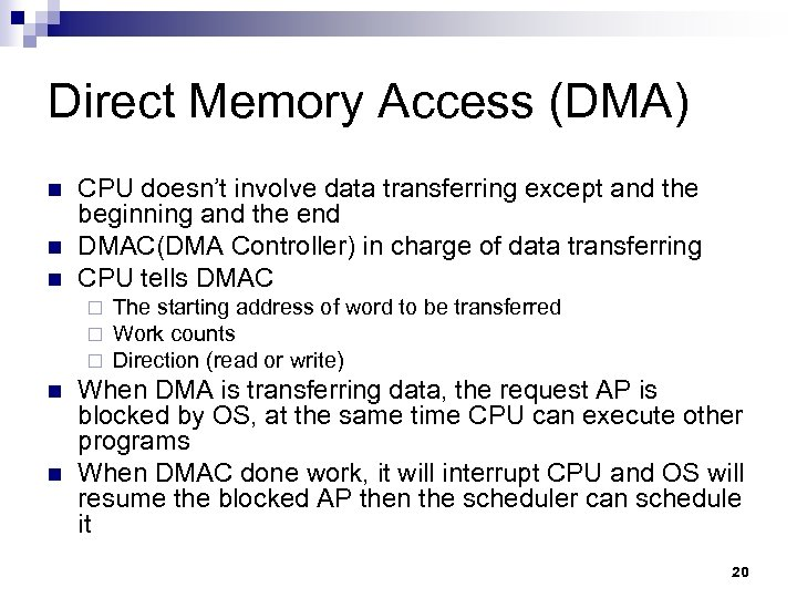 Direct Memory Access (DMA) n n n CPU doesn't involve data transferring except and