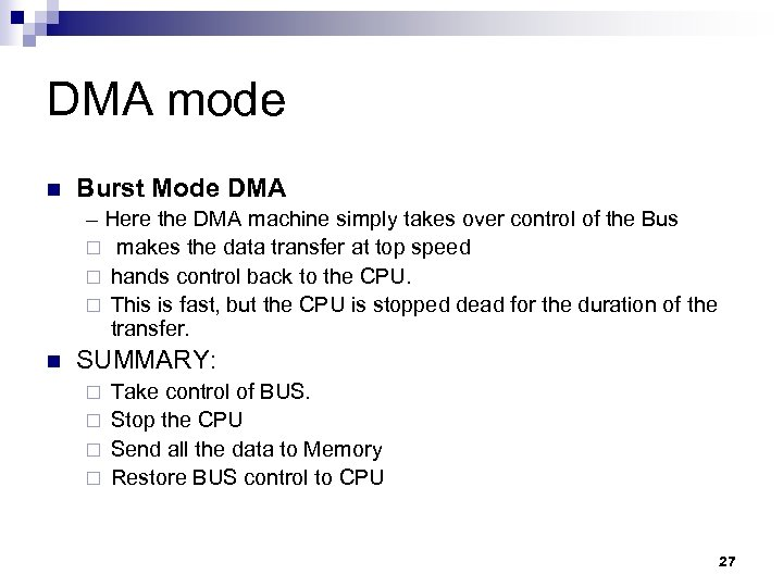 DMA mode n Burst Mode DMA – Here the DMA machine simply takes over