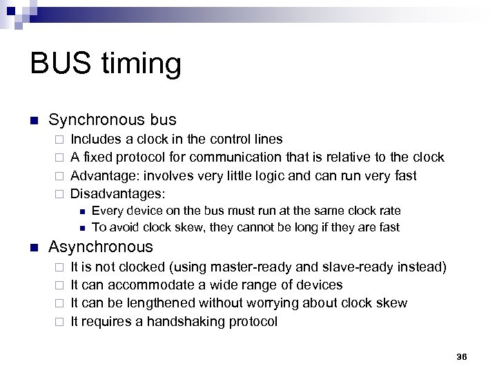 BUS timing n Synchronous bus Includes a clock in the control lines ¨ A