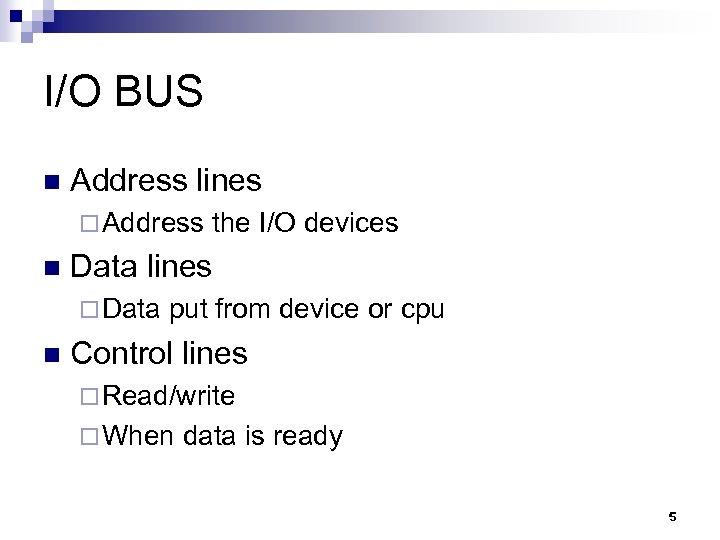 I/O BUS n Address lines ¨ Address n Data lines ¨ Data n the