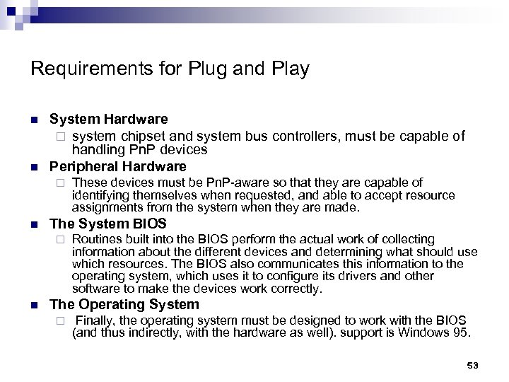 Requirements for Plug and Play n n System Hardware ¨ system chipset and system