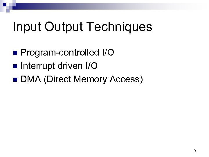 Input Output Techniques Program-controlled I/O n Interrupt driven I/O n DMA (Direct Memory Access)