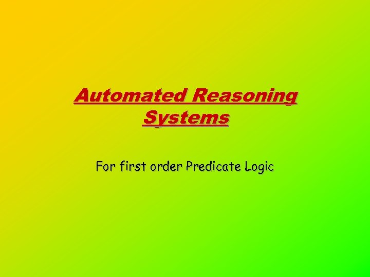 Automated Reasoning Systems For first order Predicate Logic