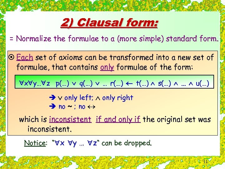 2) Clausal form: = Normalize the formulae to a (more simple) standard form. ¤