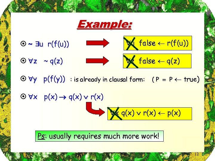 Example: ¤ ~ u r(f(u)) u false r(f(u)) ¤ z ~ q(z) z false