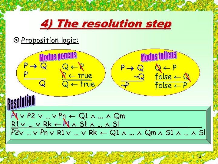 4) The resolution step ¤ Proposition logic: P Q Q P P true Q