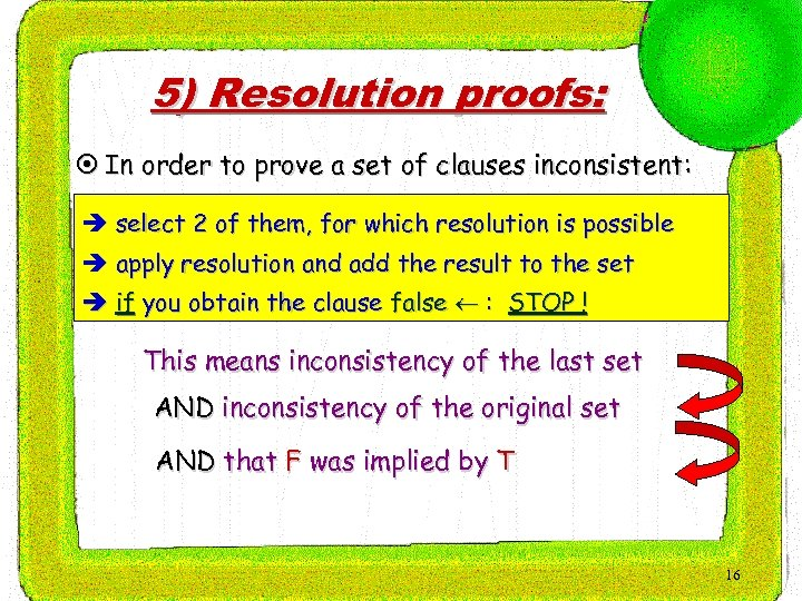 5) Resolution proofs: ¤ In order to prove a set of clauses inconsistent: è