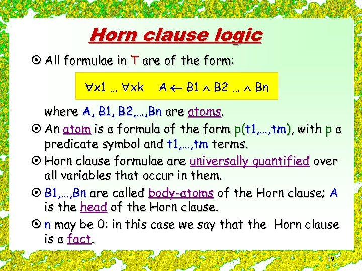 Horn clause logic ¤ All formulae in T are of the form: x 1