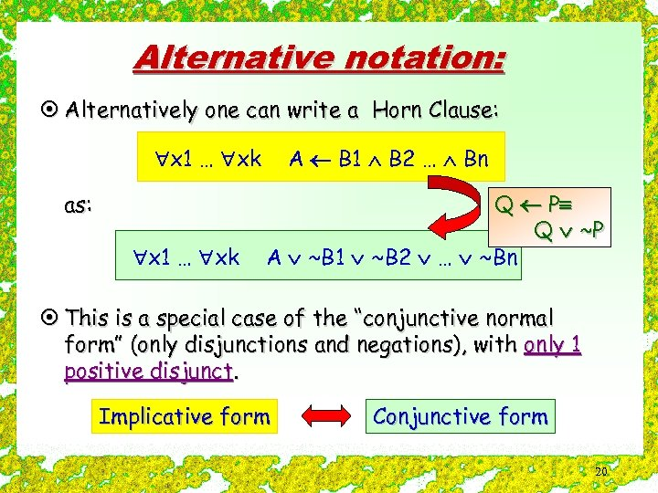 Alternative notation: ¤ Alternatively one can write a Horn Clause: x 1 … xk
