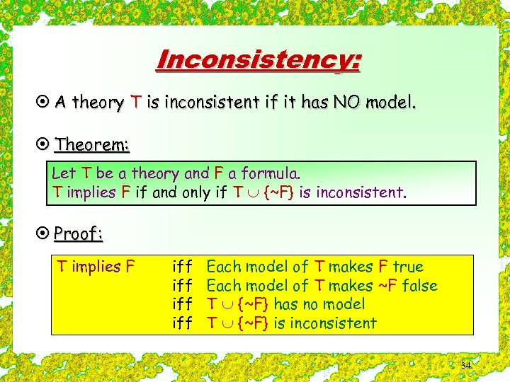 Inconsistency: ¤ A theory T is inconsistent if it has NO model. ¤ Theorem: