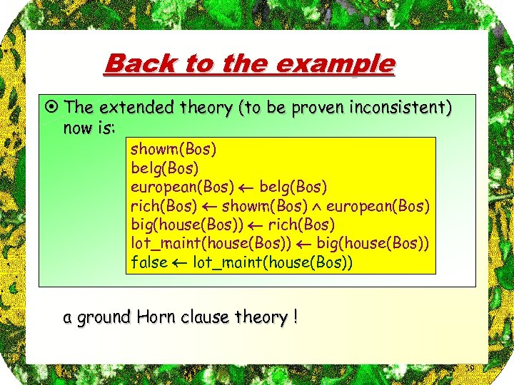 Back to the example ¤ The extended theory (to be proven inconsistent) now is: