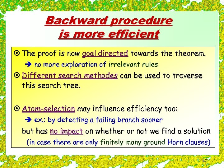Backward procedure is more efficient ¤ The proof is now goal directed towards theorem.